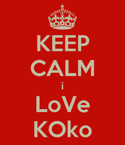 Poster: KEEP CALM i LoVe KOko
