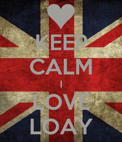 Poster: KEEP CALM I LOVE LOAY
