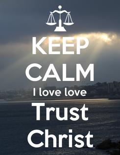Poster: KEEP CALM I love love Trust Christ