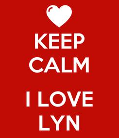 Poster: KEEP CALM  I LOVE LYN