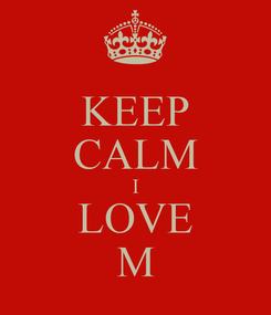 Poster: KEEP CALM I LOVE M