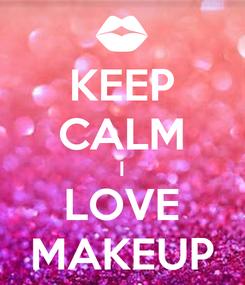 Poster: KEEP CALM I LOVE MAKEUP