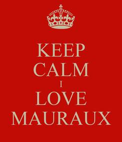 Poster: KEEP CALM I LOVE MAURAUX