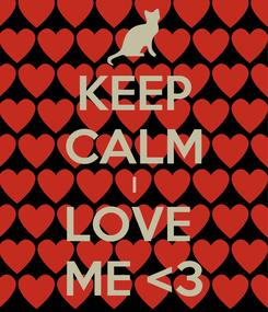 Poster: KEEP CALM I LOVE  ME <3