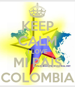 Poster: KEEP CALM I LOVE MI PAIS COLOMBIA
