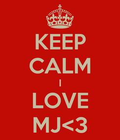 Poster: KEEP CALM I LOVE MJ<3