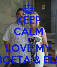 Poster: KEEP CALM I LOVE MY BOETA & ELS