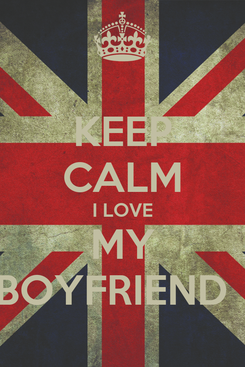 Poster: KEEP CALM I LOVE MY BOYFRIEND