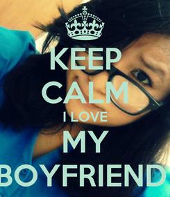 Poster: KEEP CALM I LOVE MY BOYFRIEND