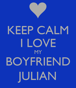 Poster: KEEP CALM I LOVE MY BOYFRIEND JULIAN