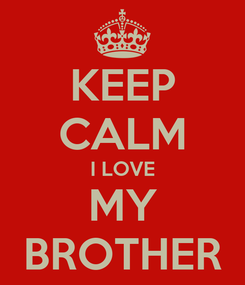 Poster: KEEP CALM I LOVE MY BROTHER