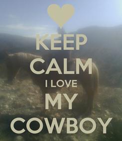Poster: KEEP CALM I LOVE MY COWBOY