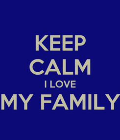 Poster: KEEP CALM I LOVE MY FAMILY