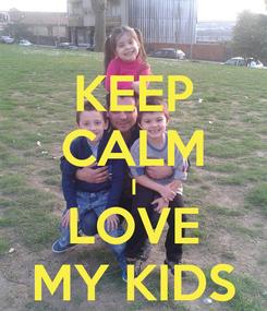 Poster: KEEP CALM I LOVE MY KIDS
