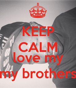 Poster: KEEP CALM i love my my brothers