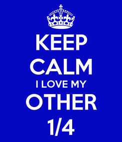 Poster: KEEP CALM I LOVE MY OTHER 1/4