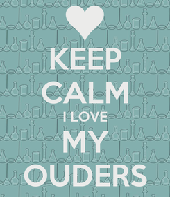 Poster: KEEP CALM I LOVE MY OUDERS