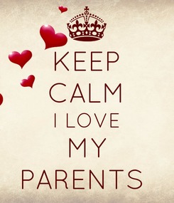Poster: KEEP CALM I LOVE MY PARENTS