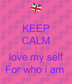 Poster: KEEP CALM I love my self For who i am