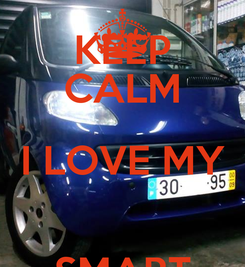 Poster: KEEP CALM I LOVE MY  SMART