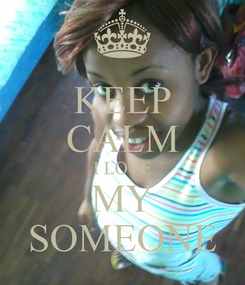 Poster: KEEP CALM I LOVE MY SOMEONE
