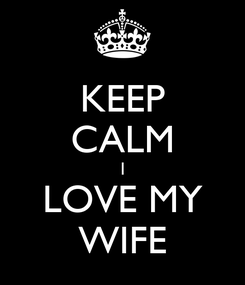 Poster: KEEP CALM I LOVE MY WIFE