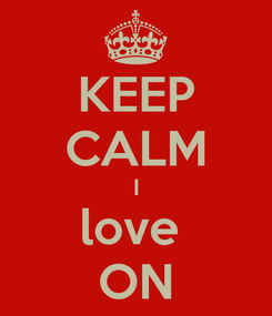 Poster: KEEP CALM I love  ON