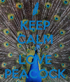 Poster: KEEP CALM I LOVE PEACOCK