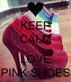 Poster: KEEP CALM I LOVE PINK SHOES