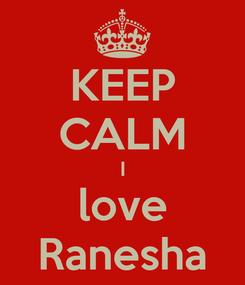 Poster: KEEP CALM I love Ranesha