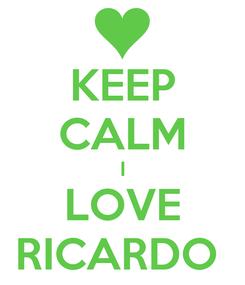 Poster: KEEP CALM I LOVE RICARDO