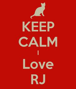 Poster: KEEP CALM I Love RJ