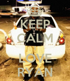 Poster: KEEP CALM I LOVE RYAN
