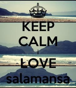 Poster: KEEP CALM i LOVE salamansa