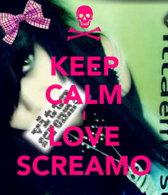Poster: KEEP CALM I LOVE SCREAMO