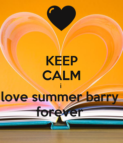 Poster: KEEP CALM i  love summer barry  forever