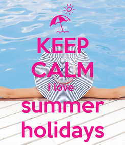 Poster: KEEP CALM I love  summer holidays