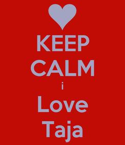 Poster: KEEP CALM i Love Taja