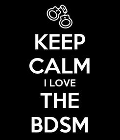 Poster: KEEP CALM I LOVE THE BDSM