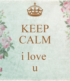 Poster: KEEP CALM  i love  u