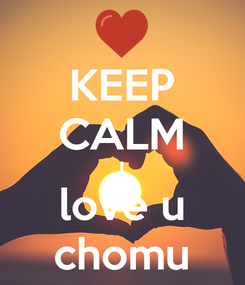 Poster: KEEP CALM I love u chomu