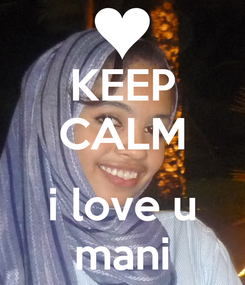 Poster: KEEP CALM  i love u mani