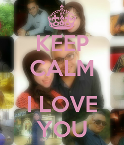 Poster: KEEP CALM  I LOVE YOU