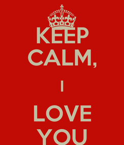 Poster: KEEP CALM, I LOVE YOU