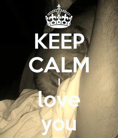 Poster: KEEP CALM I love you