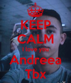 Poster: KEEP CALM I love you Andreea Tbx