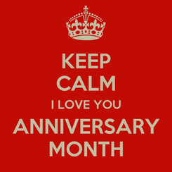 Poster: KEEP CALM I LOVE YOU ANNIVERSARY MONTH