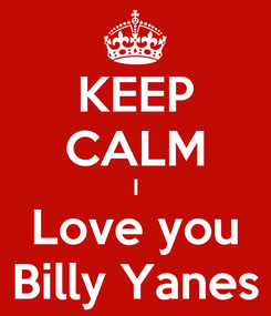 Poster: KEEP CALM I Love you Billy Yanes