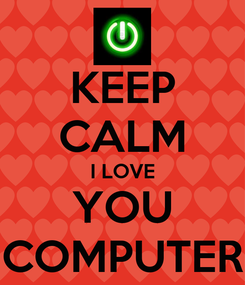 Poster: KEEP CALM I LOVE YOU COMPUTER