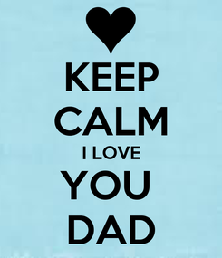 Poster: KEEP CALM I LOVE YOU  DAD